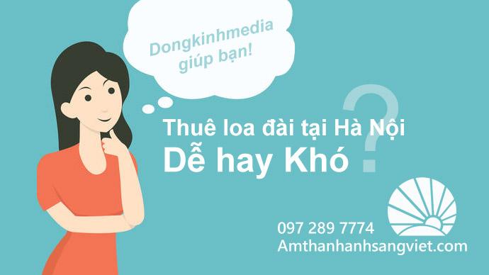 Thuê loa đài tại Hà Nội: dễ hay khó?