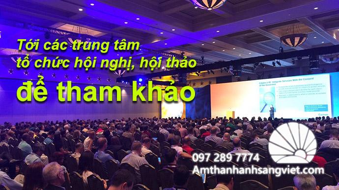 Tới các trung tâm tổ chức hội nghị, hội thảo để tham khảo